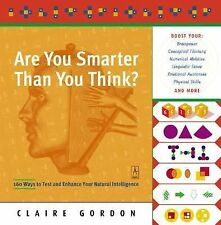 Are You Smarter Than You Think?: 160 Ways to Test and Enhance Your Natural Intel