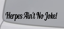 HERPES AIN'T NO JOKE! Vinyl Decal Sticker Window Wall Bumper Car JDM DOPE FUNNY