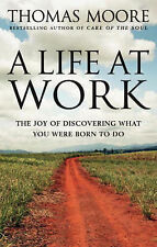 A Life at Work: The Joy of Discovering What You Were Born to Do by Thomas...