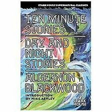 Ten Minute Stories / Day and Night Stories by Algernon Blackwood (2013,...