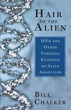 Hair of the Alien : DNA and Other Forensic Evidence of Alien Abductions by...