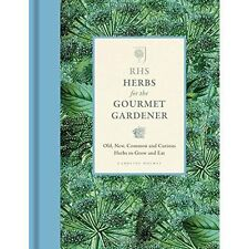 RHS Herbs for the Gourmet Gardener: Old, new, common and curious herbs to grow a