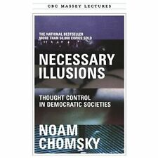 Necessary Illusions: Thought Control in Democratic Societies (CBC Massey Lectur