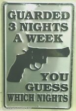 GUARDED 3 NIGHTS A WEEK metal sign Can you guess which nights 2nd amendment gun