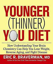 Younger (Thinner) You Diet : Understanding Your Brain Chemistry BY ERIC BRAVERMA
