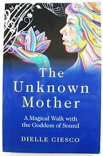 The Unknown Mother A Magical Walk with Goddess of Sound Ciesco shamanic healingS