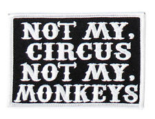Not My Circus Not My Monkeys EMBROIDERED 4 INCH MC BIKER  PATCH