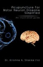 Acupuncture for Motor Neuron Disease Simplified : An Illustrated Guide by...