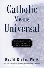 Catholic Means Universal: Integrating Spirituality and Religion, Richo, David, A