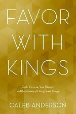 Favor with Kings : God's Purpose, Your Passion, and the Process of Doing...