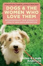Dogs and the Women Who Love Them: Extraordinary True Stories of Loyalty, Healing