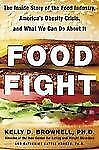 Food Fight The Inside Story of the Food Industry, America's Obesity Crisis, and