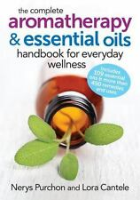 The Complete Aromatherapy and Essential Oils Handbook for Everyday Wellness...