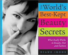 The World's Best-kept Beauty Secrets: What Really Works in Beauty, Diet and Fash