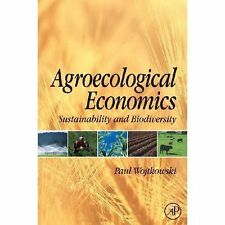 Agroecological Economics : Sustainability and Biodiversity by Paul A....
