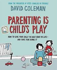 Parenting is Child's Play: How to Give Your Child the Best Start in Life and...