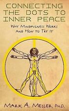 Connecting the Dots to Inner Peace: Why Mindfulness Works and How to Try It