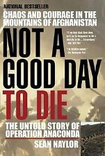 Not a Good Day to Die: The Untold Story of Operation Anaconda Naylor, Sean Pape