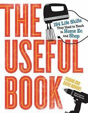 The Useful Book : 194 Life Skills They Used to Teach in Home Ec and Shop