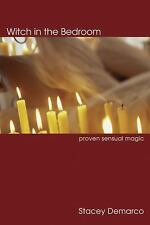 Witch in the Bedroom : Proven Sensual Magic by Stacey DeMarco (2006, Paperback)