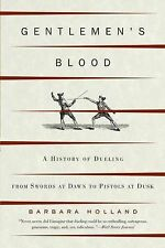 Gentlemen's Blood: A History of Dueling from Swords at Dawn to Pistols at Dusk,