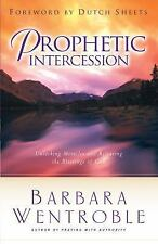 Prophetic Intercession : Unlocking Miracles and Releasing the Blessings of...