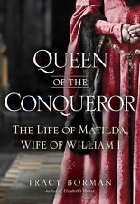 Queen of the Conqueror: The Life of Matilda, Wife of William I by Borman, Tracy