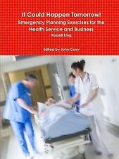 It Could Happen Tomorrow! Emergency Planning Exercises for the Health Service...
