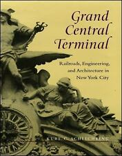 Grand Central Terminal: Railroads, Engineering, and Architecture in New York Cit