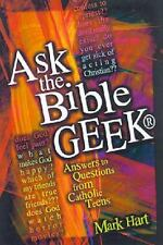 Ask the Bible Geek: Answers to Questions from Catholic Teens by Hart, Mark, Good