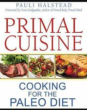 Primal Cuisine: Cooking for the Paleo Diet, Pauli Halstead - Great Condition!