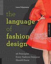 THE LANGUAGE OF FASHION DESIGN 26 Principles Every Fashion Designer Should Know