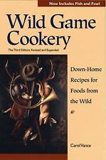 Wild Game Cookery : Down-Home Recipes for Foods from the Wild by J. Carol...