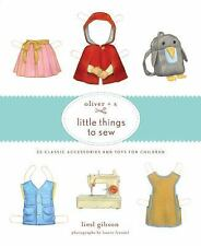 Oliver + S Little Things to Sew: 20 Classic Accessories and Toys for Children