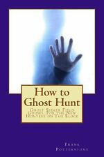 How to Ghost Hunt : Ghost Seeker Field Guides, for the New Hunters on the...