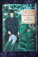 Shirley Fenton Huie - Tiger Lilies: Women Adventurers in the South Pacific