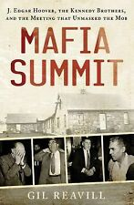 Mafia Summit : J. Edgar Hoover, the Kennedy Brothers, and the Meeting That...
