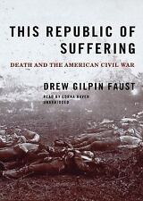 This Republic of Suffering: Death and The American Civil War, Drew Gilpin Faust,