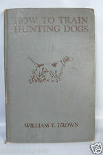1942 How to Train Hunting Dogs Book by William F Brown - Hard Back Book