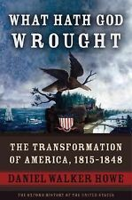 What Hath God Wrought: The Transformation of America, 1815-1848 (The Oxford His