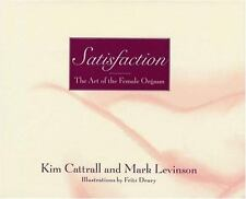 Satisfaction: The Art of the Female Orgasm Cattrall, Kim, Levinson, Mark Hardco