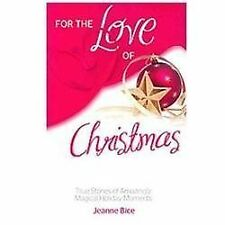 For the Love of Christmas: True Stories of Amazingly Magical Holiday Moments (Fo