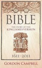 Bible : The Story of the King James Version, 1611-2011 by Gordon Campbell...