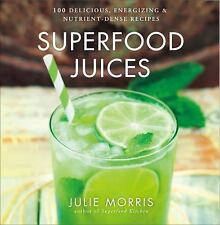 ~New~ Superfood Juices:100 Delicious Energizing & Nutrient-Dense Recipes Juicer