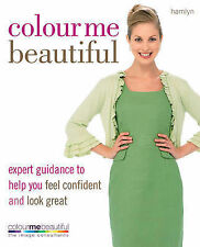 Colour Me Beautiful: Expert Guidance to Help You Feel Confident and Look...