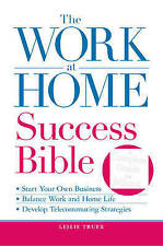 The Career Womans Work-At-Home Success Bible: How to Succeed at the Job of Your