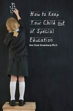 How to Keep Your Child Out of Special Education by Ann Core Greenberg (2010,...