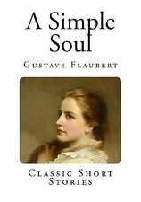 Classic Short Stories: A Simple Soul by Gustave Flaubert (2014, Paperback)