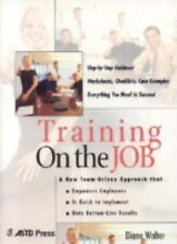 Training on the Job : A New Team-Driven Approach That Empowers Employees, Is...