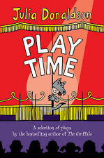 Play Time: A selection of plays by the best-selling author of THE GRUFFALO,GOOD